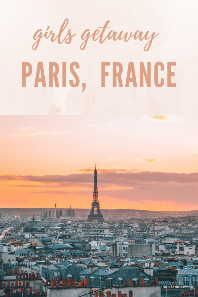 girls getaway to paris france guide